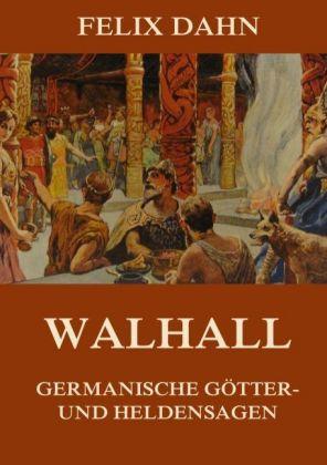 Walhall - Germanische Götter- und Heldensagen