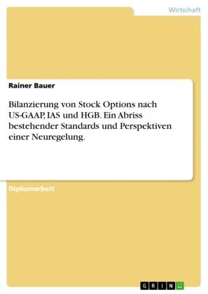Bilanzierung von Stock Options nach US-GAAP, IAS und HGB. Ein Abriss bestehender Standards und Perspektiven einer Neuregelung.