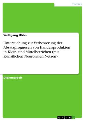 Untersuchung zur Verbesserung der Absatzprognosen von Handelsprodukten in Klein- und Mittelbetrieben (mit Künstlichen Neuronalen Netzen)