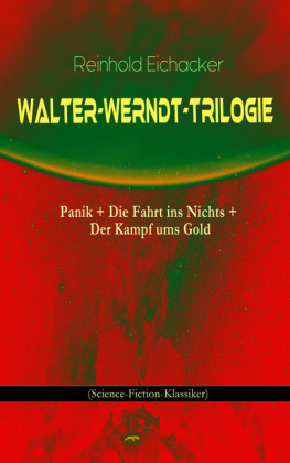 Walter-Werndt-Trilogie: Panik + Die Fahrt ins Nichts + Der Kampf ums Gold (Science-Fiction-Klassiker)