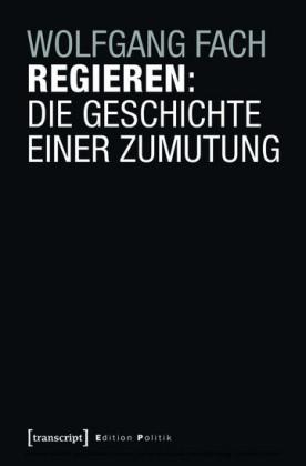 Regieren: Die Geschichte einer Zumutung