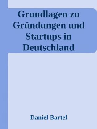 Grundlagen zu Gründungen und Startups in Deutschland