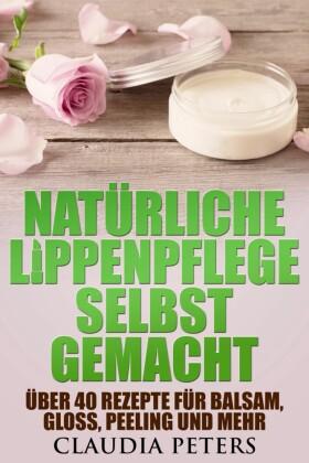 Natürliche Lippenpflege selbstgemacht