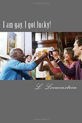 I am gay. I got lucky!