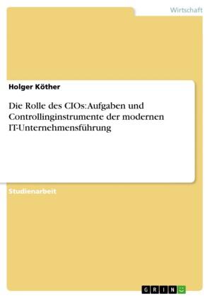 Die Rolle des CIOs: Aufgaben und Controllinginstrumente der modernen IT-Unternehmensführung