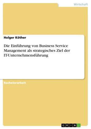 Die Einführung von Business Service Management als strategisches Ziel der IT-Unternehmensführung