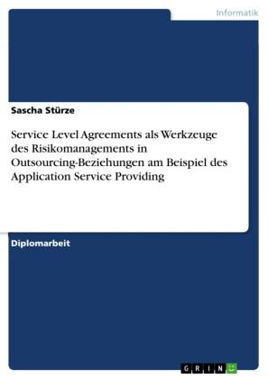 Service Level Agreements als Werkzeuge des Risikomanagements in Outsourcing-Beziehungen am Beispiel des Application Service Providing