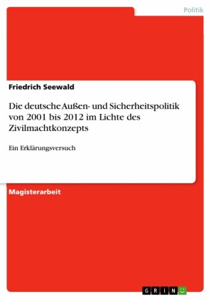 Die deutsche Außen- und Sicherheitspolitik von 2001 bis 2012 im Lichte des Zivilmachtkonzepts