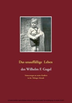 Das unauffällige Leben des Wilhelm F. Gugel