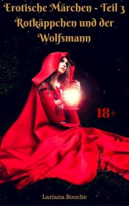 Erotische Märchen - Teil 3 - Rotkäppchen und der Wolfsmann