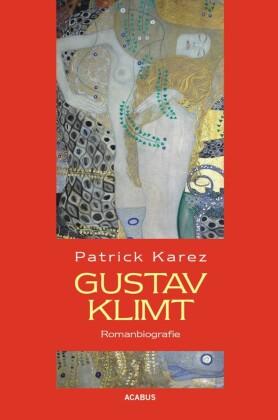 Gustav Klimt. Zeit und Leben des Wiener Künstlers Gustav Klimt