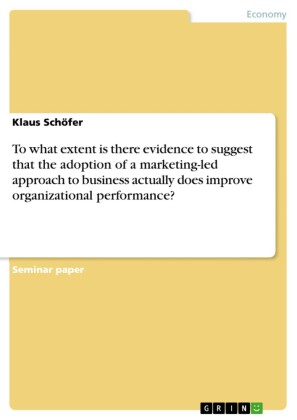To what extent is there evidence to suggest that the adoption of a marketing-led approach to business actually does improve organizational performance?