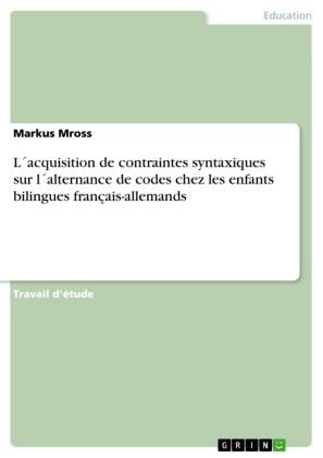 L acquisition de contraintes syntaxiques sur l alternance de codes chez les enfants bilingues français-allemands