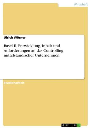 Basel II, Entwicklung, Inhalt und Anforderungen an das Controlling mittelständischer Unternehmen