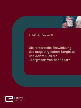 Die historische Entwicklung des erzgebirgischen Bergbaus und Adam Ries als 'Bergmann von der Feder'