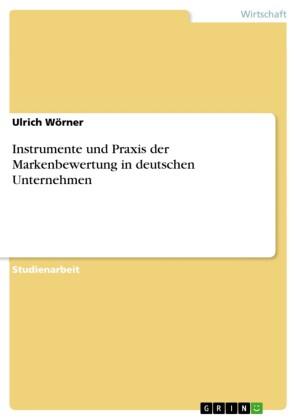 Instrumente und Praxis der Markenbewertung in deutschen Unternehmen