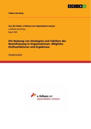 Die Nutzung von Strategien und Taktiken der Beeinflussung in Organisationen. Mögliche Einflussfaktoren und Ergebnisse