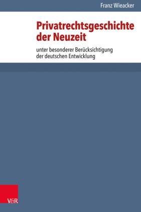 Privatrechtsgeschichte der Neuzeit unter besonderer Berücksichtigung der deutschen Entwicklung