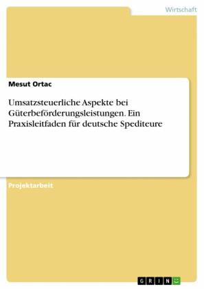 Umsatzsteuerliche Aspekte bei Güterbeförderungsleistungen. Ein Praxisleitfaden für deutsche Spediteure