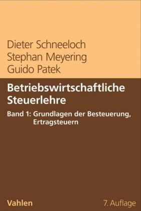 Betriebswirtschaftliche Steuerlehre Band 1: Grundlagen der Besteuerung, Ertragsteuern