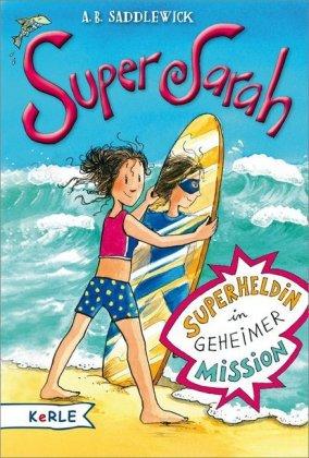 Super Sarah - Superheldin in geheimer Mission