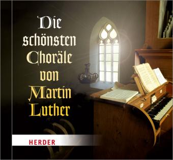 Die schönsten Choräle von Martin Luther, 1 Audio-CD