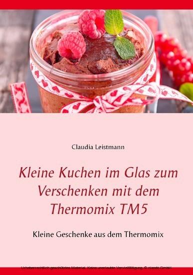 Kleine Kuchen Im Glas Zum Verschenken Mit Dem Thermomix Tm5 Ebook
