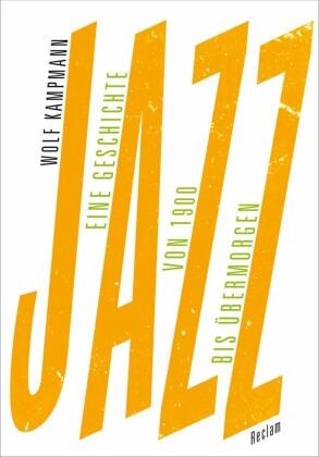 Jazz. Eine Geschichte von 1900 bis übermorgen