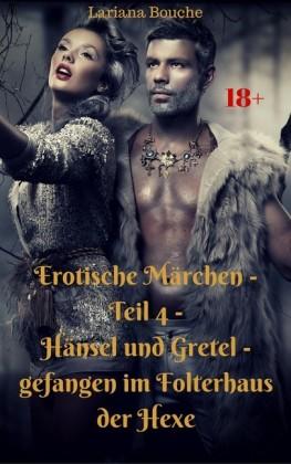 Erotische Märchen - Hänsel und Gretel - Teil 4 - gefangen im Folterhaus der Hexe