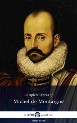 Delphi Complete Works of Michel de Montaigne (Illustrated)
