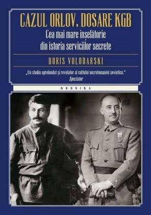 Cazul Orlov. Dosare KGB. Cea mai mare în elatorie din istoria serviciilor secrete