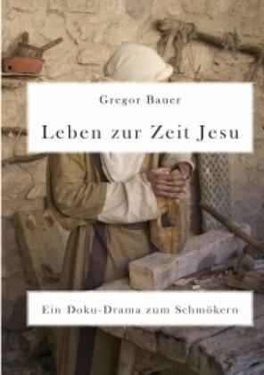 Leben zur Zeit Jesu. Ein Doku-Drama zum Schmökern