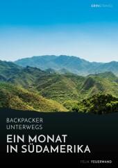 Backpacker unterwegs. Ein Monat in Südamerika