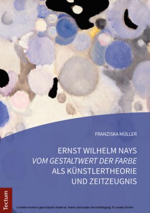 Ernst Wilhelm Nays 'Vom Gestaltwert der Farbe' als Künstlertheorie und Zeitzeugnis
