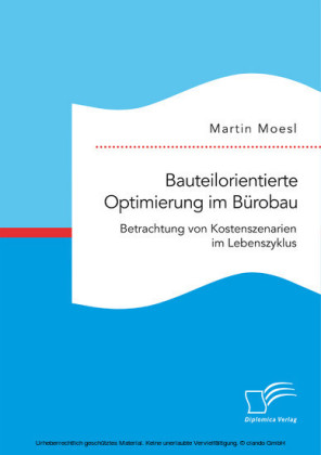 Bauteilorientierte Optimierung im Bürobau. Betrachtung von Kostenszenarien im Lebenszyklus