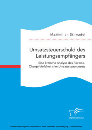 Umsatzsteuerschuld des Leistungsempfängers. Eine kritische Analyse des Reverse-Charge-Verfahrens im Umsatzsteuergesetz