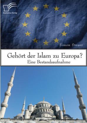 Gehört der Islam zu Europa? Eine Bestandsaufnahme