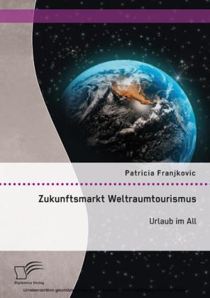 Zukunftsmarkt Weltraumtourismus. Urlaub im All
