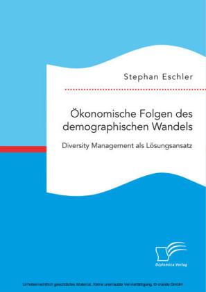 Ökonomische Folgen des demographischen Wandels. Diversity Management als Lösungsansatz