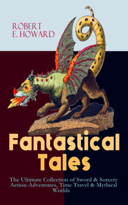Fantastical Tales - The Ultimate Collection of Sword & Sorcery Action-Adventures, Time Travel & Mythical Worlds