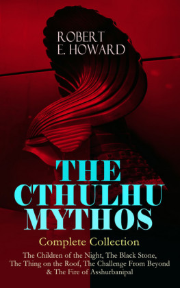 THE CTHULHU MYTHOS - Complete Collection: The Children of the Night, The Black Stone, The Thing on the Roof, The Challenge From Beyond & The Fire of Asshurbanipal