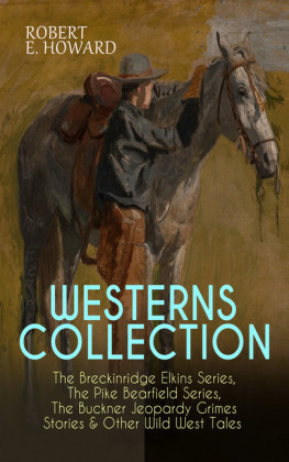 WESTERNS COLLECTION: The Breckinridge Elkins Series, The Pike Bearfield Series, The Buckner Jeopardy Grimes Stories & Other Wild West Tales