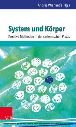 System und Körper: Kreative Methoden in der systemischen Praxis