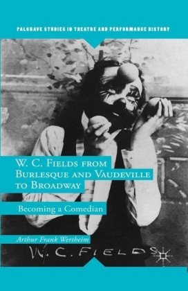 W. C. Fields from Burlesque and Vaudeville to Broadway