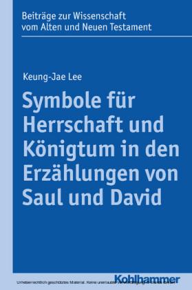 Symbole für Herrschaft und Königtum in den Erzählungen von Saul und David