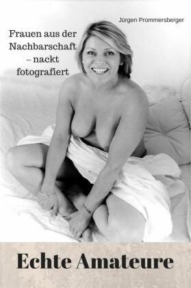 Echte Amateure: Frauen aus der Nachbarschaft - nackt fotografiert