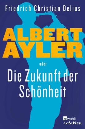 Albert Ayler oder Die Zukunft der Schönheit