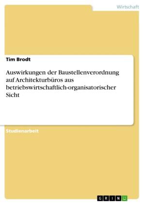 Auswirkungen der Baustellenverordnung auf Architekturbüros aus betriebswirtschaftlich-organisatorischer Sicht