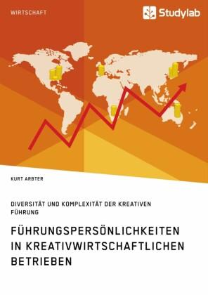 Führungspersönlichkeiten in kreativwirtschaftlichen Betrieben. Diversität und Komplexität der kreativen Führung