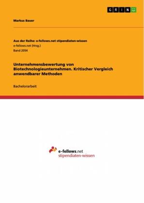 Unternehmensbewertung von Biotechnologieunternehmen. Kritischer Vergleich anwendbarer Methoden